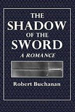 The Shadow of the Sword af Robert Buchanan