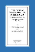 The Heroic Record of the British Navy a Short History of the Naval War 1914-1918 af Archibald Hurd