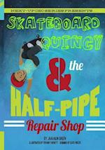 Skateboard Quincy and the Halfpipe Repair Shop
