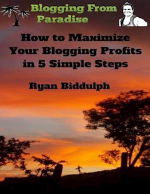 How to Maximize Your Blogging Profits in 5 Simple Steps