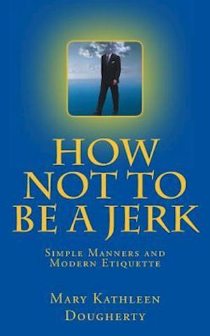 Bog, paperback How Not to Be a Jerk af Mary Kathleen Dougherty