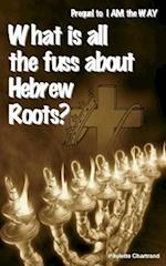 What Is All the Fuss about Hebrew Roots?