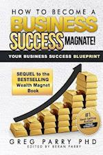 How to Become a Business Success Magnet