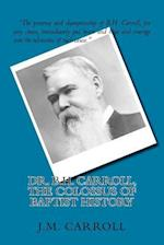 Dr. B.H. Carroll, the Colossus of Baptist History af J. M. Carroll, George W. Truett