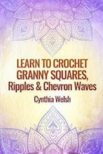 Learn to Crochet Granny Squares, Ripples and Chevron Waves by Cynthia Welsh af Cynthia Welsh