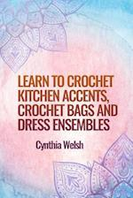 Learn to Crochet Kitchen Accents, Crochet Bags and Dress Ensembles by Cynthia We af Cynthia Welsh