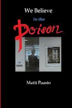 We Believe in the Poison af Matti Paasio
