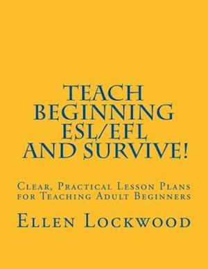 Bog, paperback Teach Beginning ESL / EFL and Survive! af Ellen Lockwood