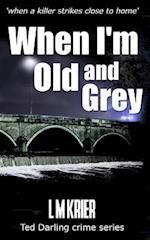 When I'm Old and Grey af L. M. Krier