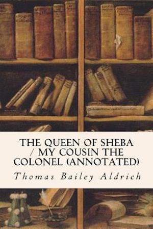 Bog, paperback The Queen of Sheba / My Cousin the Colonel (Annotated) af Thomas Bailey Aldrich