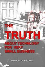 The Truth about Technology for Very Small Business af Gary Paul Bryant