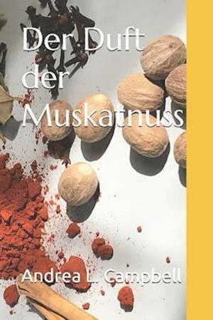 Bog, paperback Der Duft Der Muskatnuss af Andrea L. Campbell