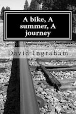 A Bike, a Summer, a Journey af David B. Ingraham