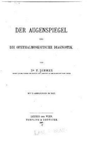 Bog, paperback Der Augenspiegel Und Die Ophthalmoskopische Diagnostik af Friedrich Dimmer