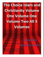 The Choice Islam and Christianity Volume One Volume One Volume Two All 3 Volumes