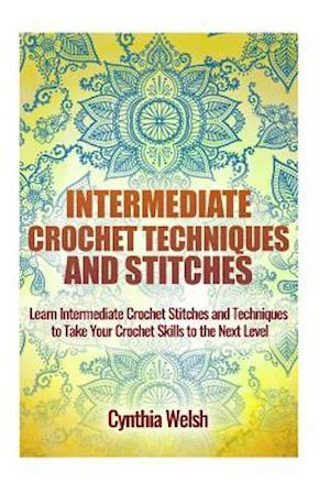 Bog, paperback Intermediate Crochet Techniques and Stitches af Cynthia Welsh