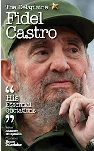 The Delaplaine Fidel Castro - His Essential Quotations