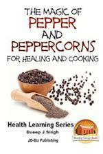The Magic of Pepper and Peppercorns for Healing and Cooking