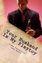 Your Husband Is My Playtoy