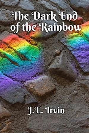 Bog, paperback The Dark End of the Rainbow af J. E. Irvin
