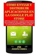 Como Enviar y Distribuir Aplicaciones En La Google Play Store