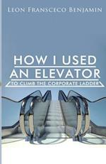 How I Used an Elevator to Climb the Corporate Ladder af Leon Fransceco Benjamin