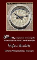 Allium, Cioe Proprieta Farmacologiche, Storia, Coltivazione, Ricette E Benefici Dell'aglio af Stefano Benedetti