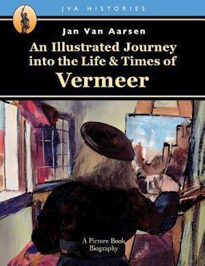 Bog, paperback An Illustrated Journey Into the Life & Times of Vermeer af Jan Van Aarsen