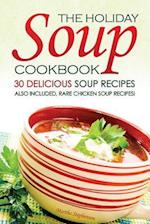 The Holiday Soup Cookbook - 30 Delicious Soup Recipes