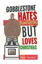 Gobblestone Hates Thanksgiving But Loves Christmas