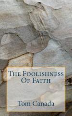The Foolishness of Faith