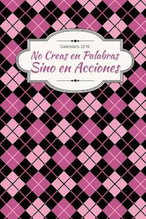 Bog, paperback Calendario 2016 No Creas En Palabras Sin En Acciones af 2016 Calendario Diseno