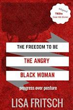 The Freedom to Be the Angry Black Woman