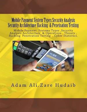 Bog, paperback Mobile Payment Security Analysis Types and Penetration Testing an Security Architecture af Adam Ali Zre Hudaib