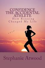 Confidence the Accidental Athlete How Running Changed My Life