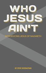 Who Jesus Ain't