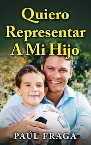 Bog, paperback Quiero Representar a Mi Hijo af Paul Fraga