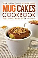 Mug Cakes Cookbook - Delicious Mug Cake Recipes Made in Minutes