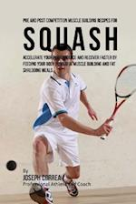 Pre and Post Competition Muscle Building Recipes for Squash