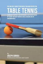 Pre and Post Competition Muscle Building Recipes for Table Tennis