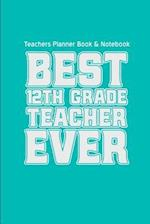 Teachers Planner Book & Notebook Best 12th Grade Teacher Ever (Teacher Gifts for