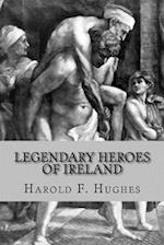 Legendary Heroes of Ireland af Harold F. Hughes