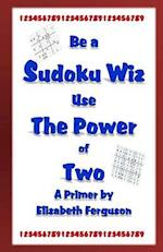 Be a Sudoku Wiz Use the Power of Two a Primer