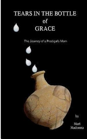 Bog, paperback Tears in the Bottle of Grace af Mari Madonna