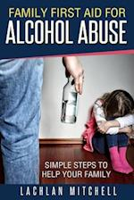 Family First Aid for Alcohol Abuse