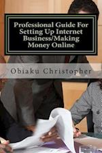 Professional Guide for Setting Up Internet Business/Making Money Online