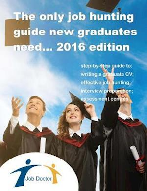 The Only Job Hunting Guide New Graduates Need 2016 Edition