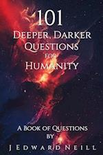 101 Deeper, Darker Questions for Humanity af J. Edward Neill