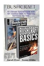 Bushcraft Box Set 2 in 1. an Ultimate Survival Guide with 40+ Outdoor Skills to Help You Survive in the Wild