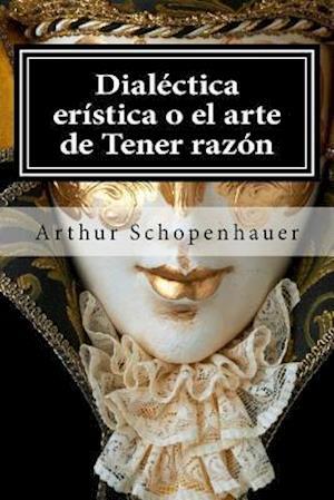Dialectica Eristica O El Arte de Tener Razon